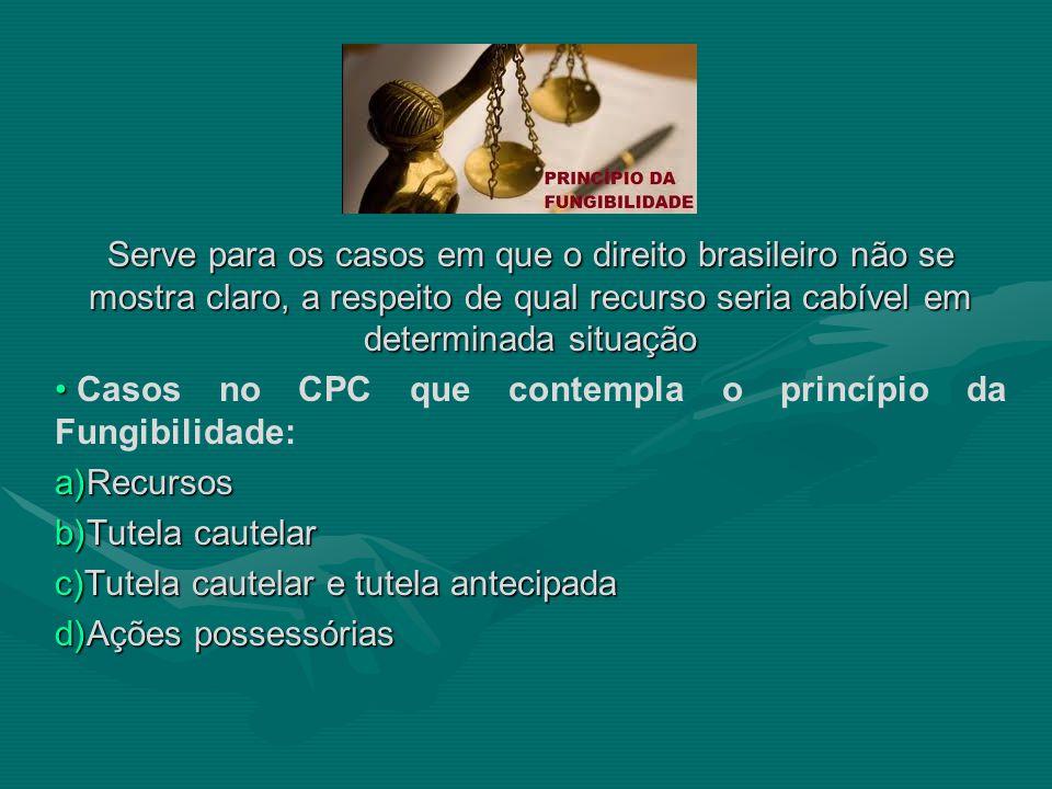 Serve para os casos em que o direito brasileiro não se mostra claro, a respeito de qual recurso seria cabível em determinada situação