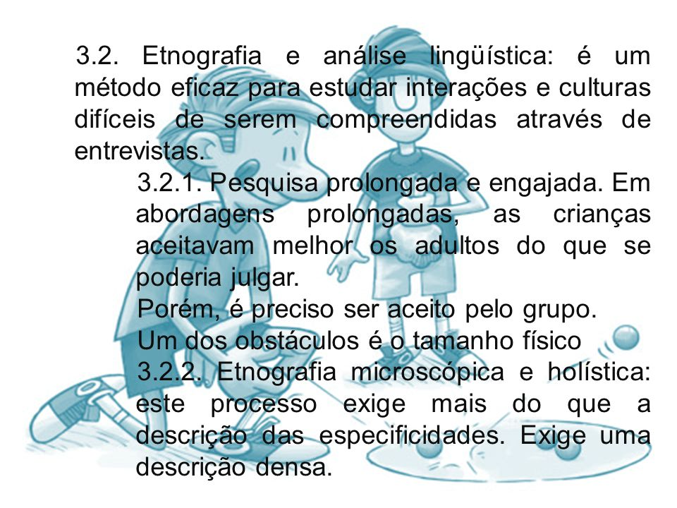3.2. Etnografia e análise lingüística: é um método eficaz para estudar interações e culturas difíceis de serem compreendidas através de entrevistas.