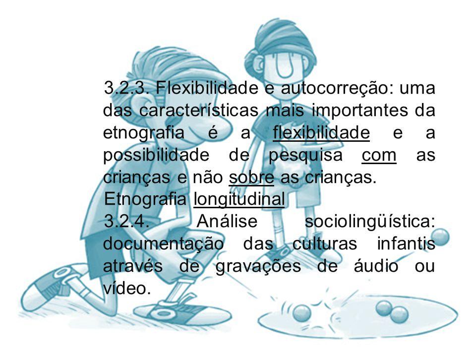 3.2.3. Flexibilidade e autocorreção: uma das características mais importantes da etnografia é a flexibilidade e a possibilidade de pesquisa com as crianças e não sobre as crianças.