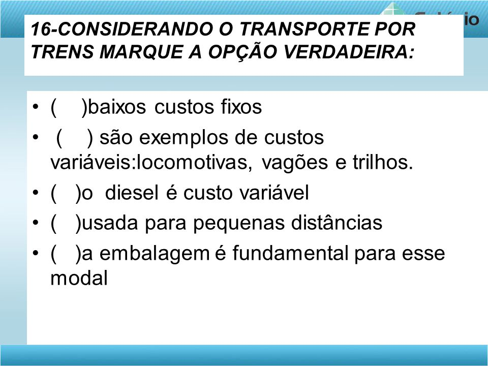 16-CONSIDERANDO O TRANSPORTE POR TRENS MARQUE A OPÇÃO VERDADEIRA: