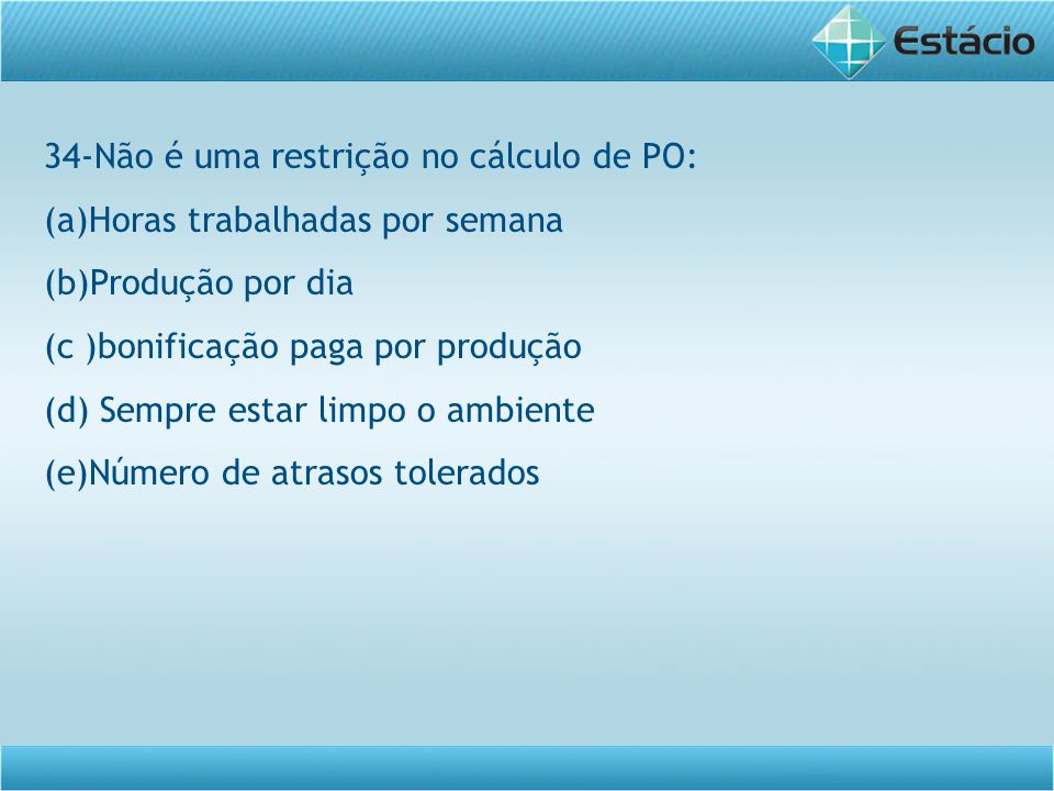 34-Não é uma restrição no cálculo de PO: