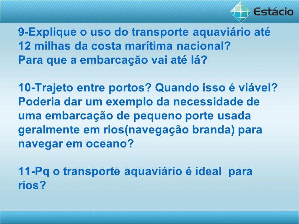 9-Explique o uso do transporte aquaviário até 12 milhas da costa marítima nacional.