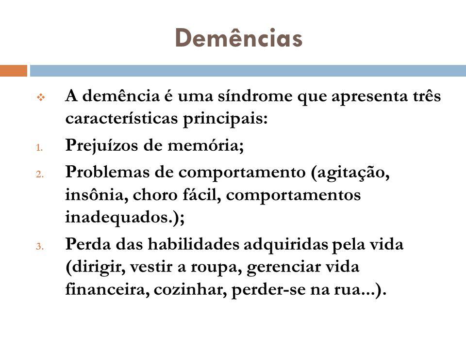 Demências A demência é uma síndrome que apresenta três características principais: Prejuízos de memória;