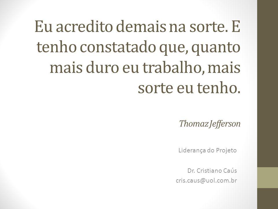 Liderança do Projeto Dr. Cristiano Caús cris.caus@uol.com.br