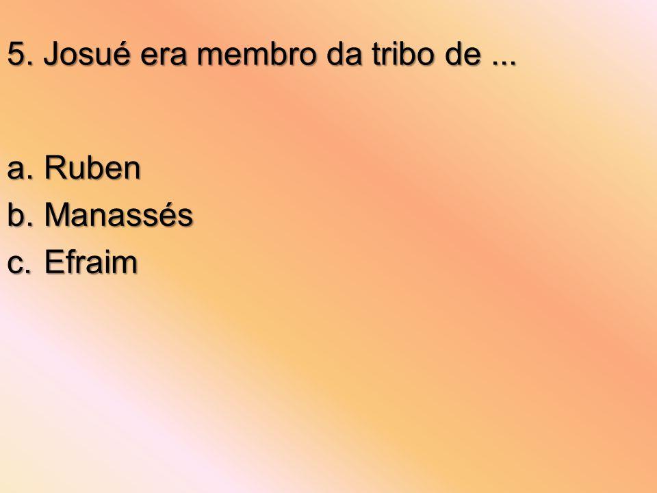5. Josué era membro da tribo de ...