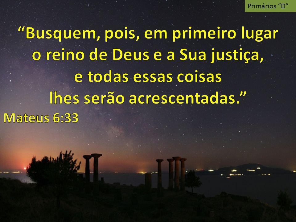 Busquem, pois, em primeiro lugar o reino de Deus e a Sua justiça,
