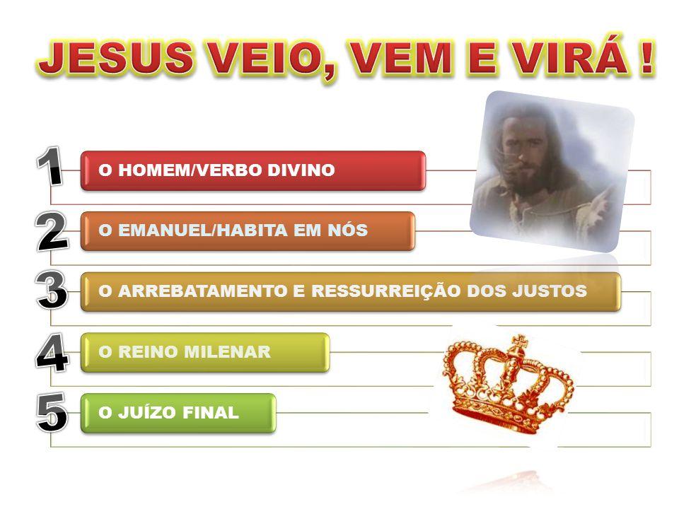 1 2 3 4 5 JESUS VEIO, VEM E VIRÁ ! O HOMEM/VERBO DIVINO