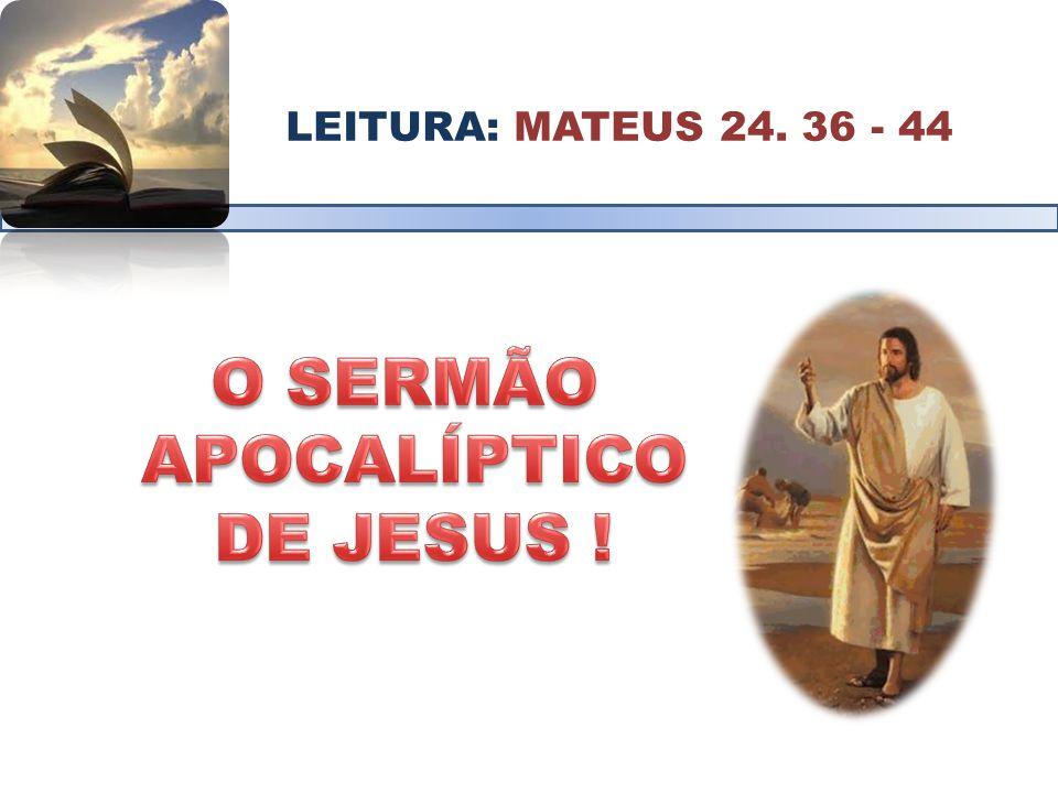 O SERMÃO APOCALÍPTICO DE JESUS !