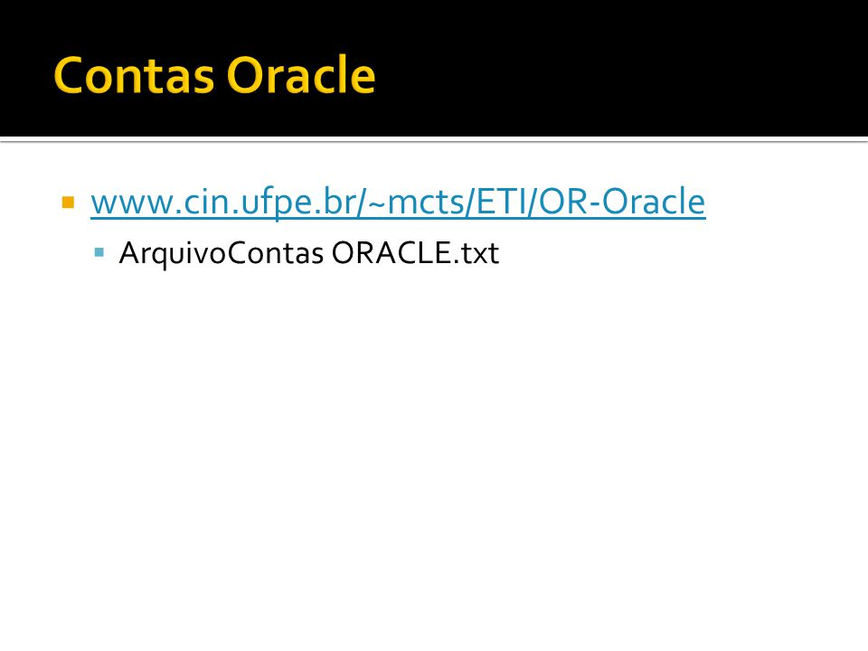 Contas Oracle www.cin.ufpe.br/~mcts/ETI/OR-Oracle