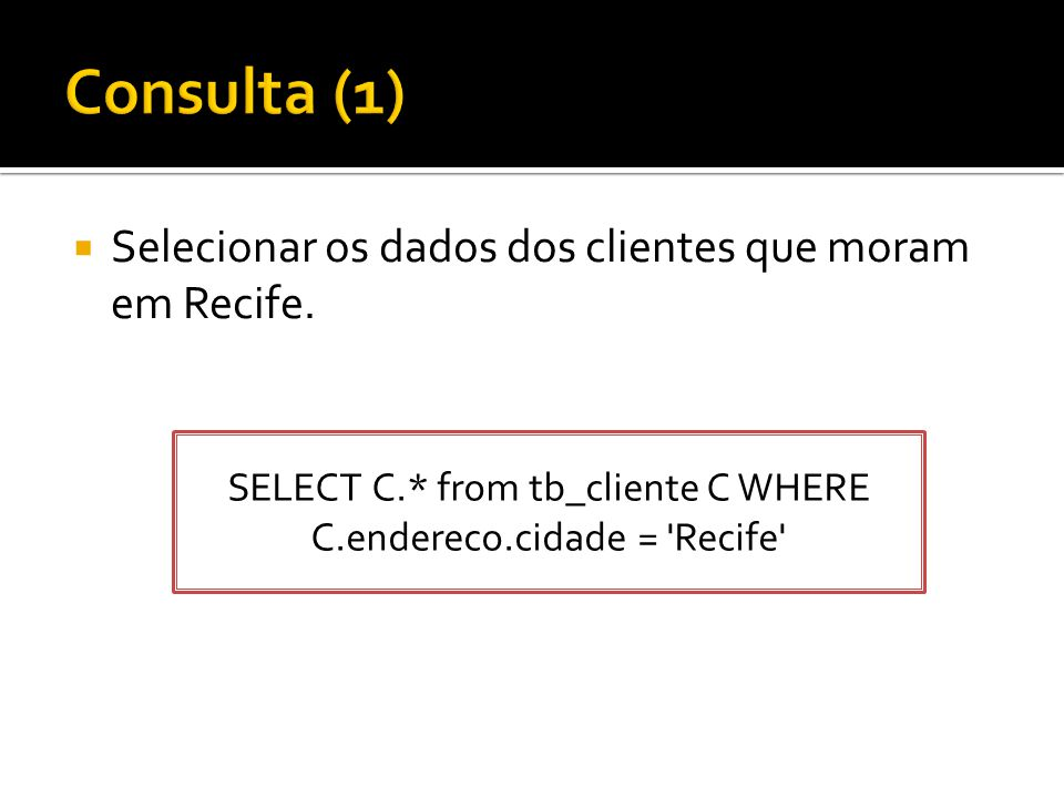 SELECT C.* from tb_cliente C WHERE C.endereco.cidade = Recife