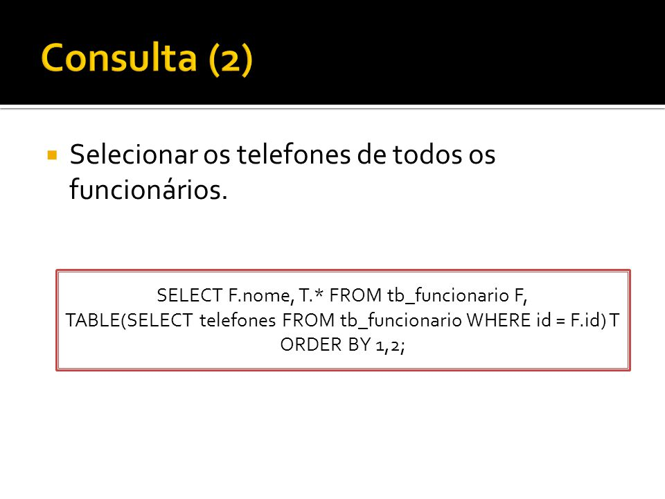 Consulta (2) Selecionar os telefones de todos os funcionários.