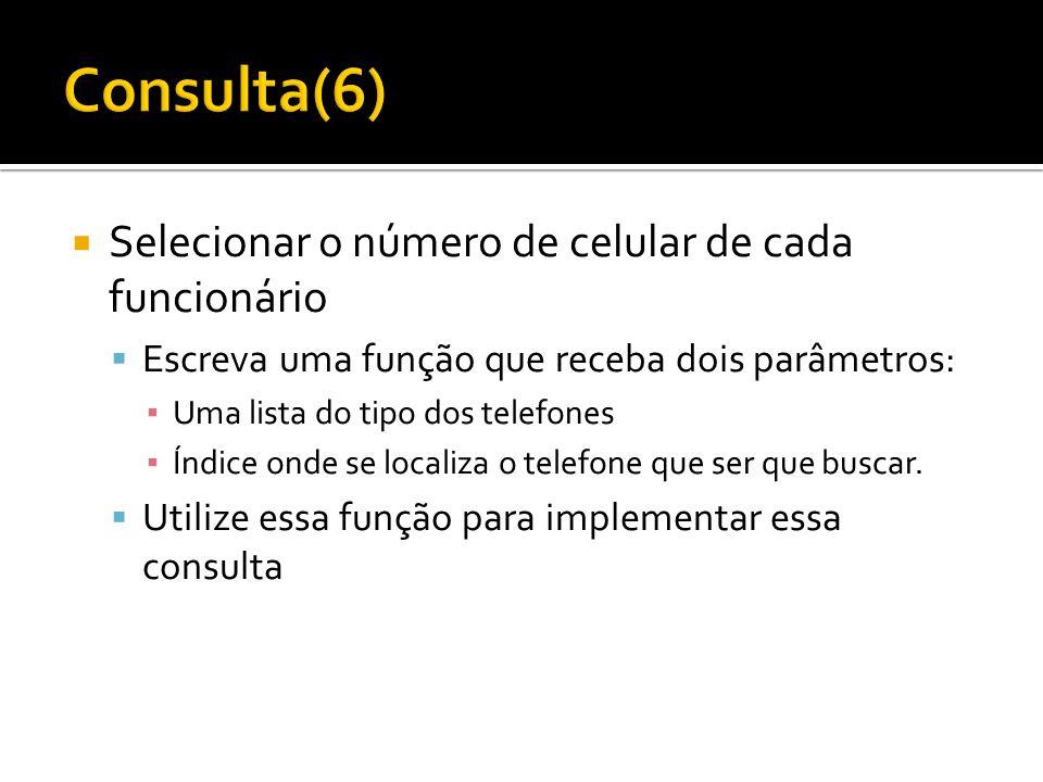 Consulta(6) Selecionar o número de celular de cada funcionário
