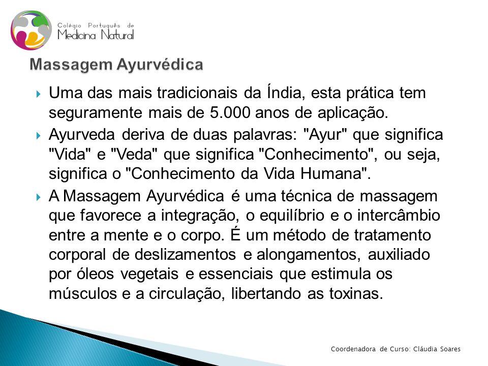 Massagem Ayurvédica Uma das mais tradicionais da Índia, esta prática tem seguramente mais de 5.000 anos de aplicação.