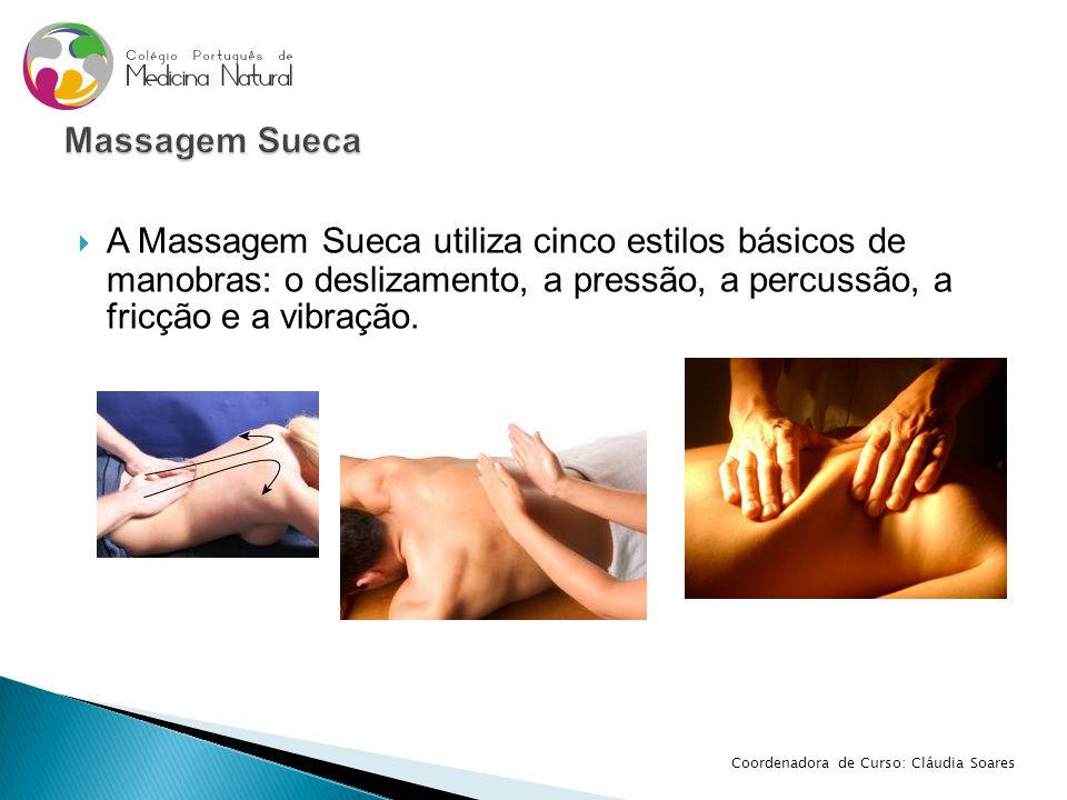 Massagem Sueca A Massagem Sueca utiliza cinco estilos básicos de manobras: o deslizamento, a pressão, a percussão, a fricção e a vibração.
