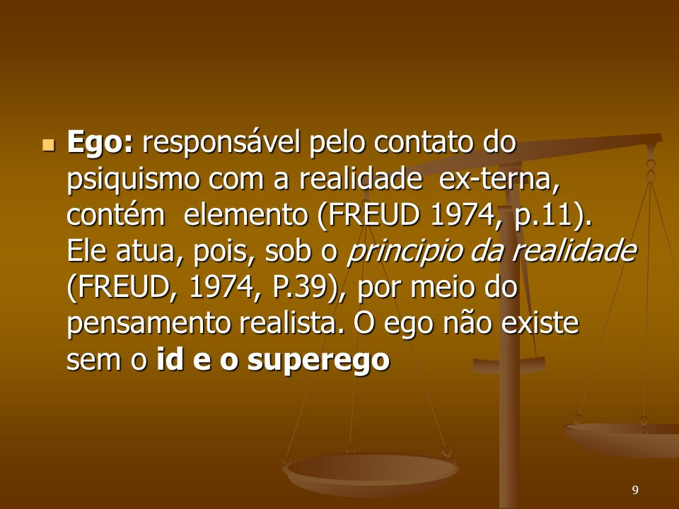Ego: responsável pelo contato do psiquismo com a realidade ex-terna, contém elemento (FREUD 1974, p.11).