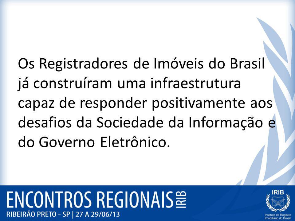 Os Registradores de Imóveis do Brasil já construíram uma infraestrutura capaz de responder positivamente aos desafios da Sociedade da Informação e do Governo Eletrônico.