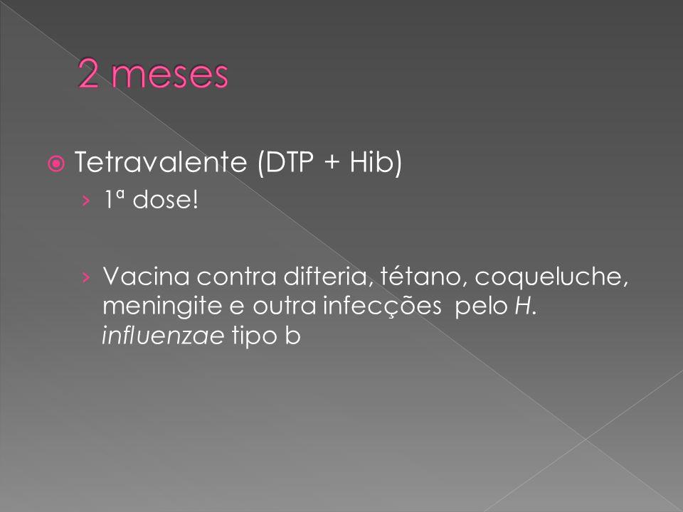 2 meses Tetravalente (DTP + Hib) 1ª dose!