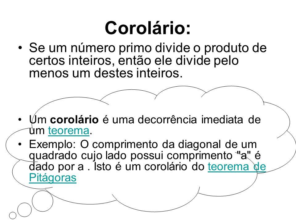 Corolário: Se um número primo divide o produto de certos inteiros, então ele divide pelo menos um destes inteiros.