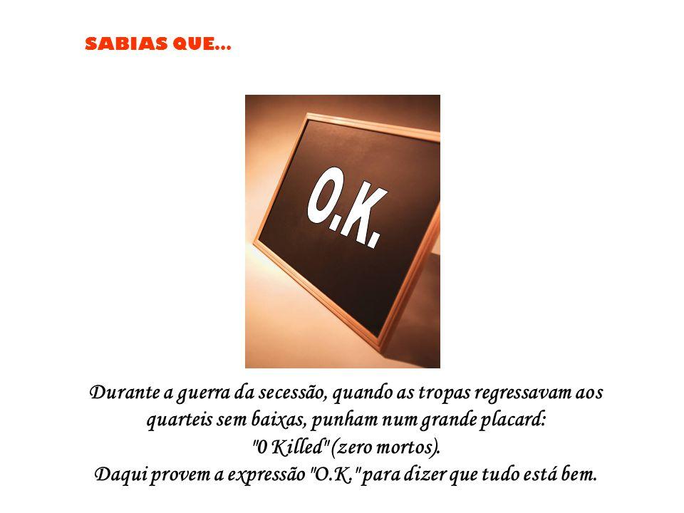 Daqui provem a expressão O.K. para dizer que tudo está bem.