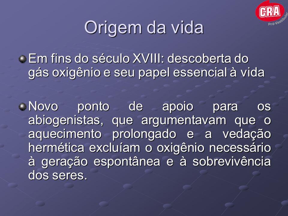 Origem da vida Em fins do século XVIII: descoberta do gás oxigênio e seu papel essencial à vida.