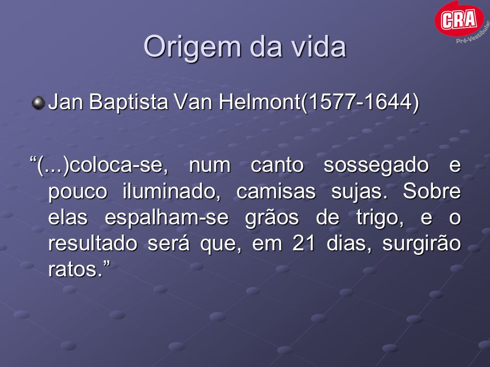 Origem da vida Jan Baptista Van Helmont(1577-1644)