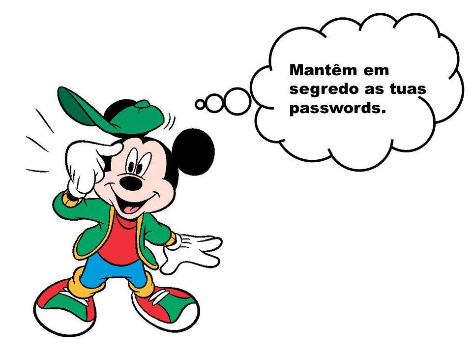 Mantêm em segredo as tuas passwords.