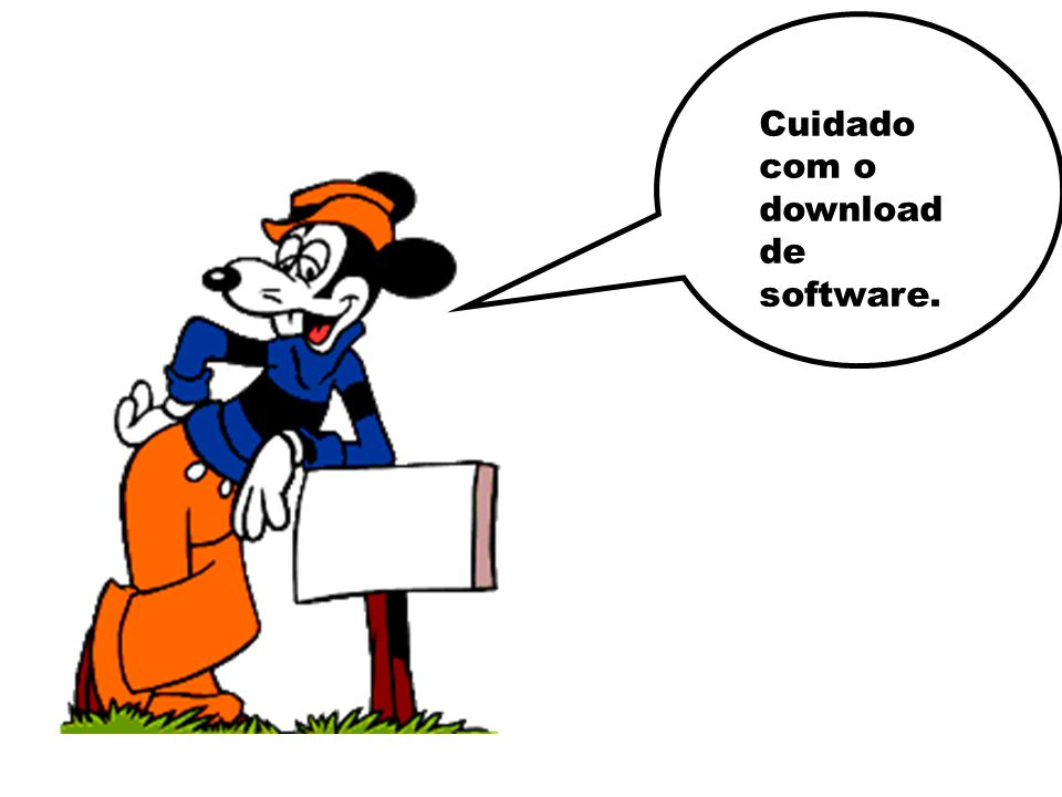 Cuidado com o download de software.