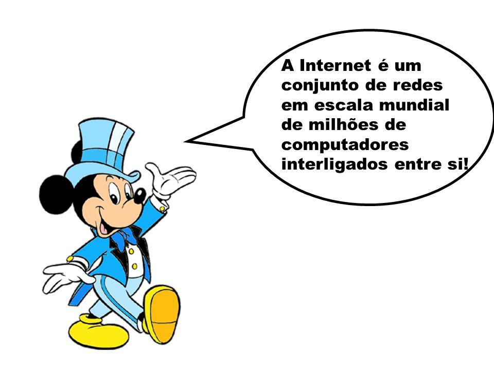 A Internet é um conjunto de redes em escala mundial de milhões de computadores interligados entre si!