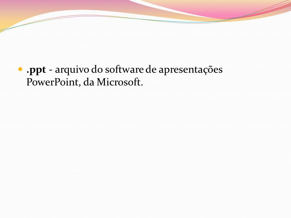 .ppt - arquivo do software de apresentações PowerPoint, da Microsoft.