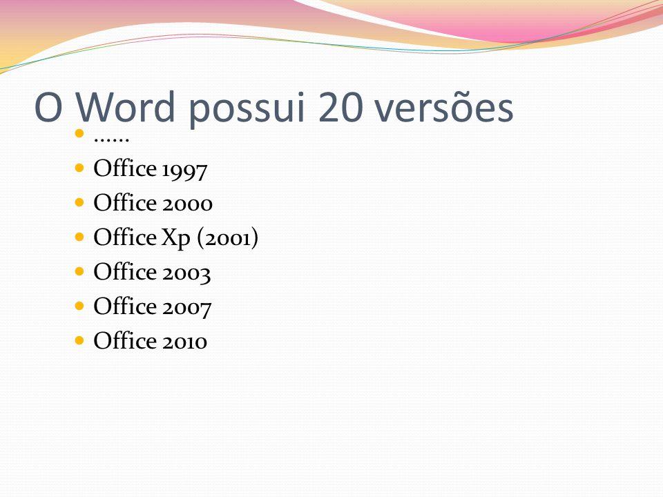 O Word possui 20 versões ...... Office 1997 Office 2000