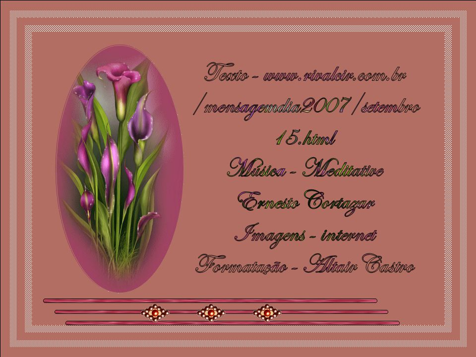 Texto - www.rivalcir.com.br /mensagemdia2007/setembro 15.html