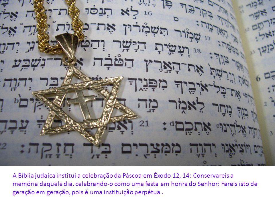 A Bíblia judaica institui a celebração da Páscoa em Êxodo 12, 14: Conservareis a memória daquele dia, celebrando-o como uma festa em honra do Senhor: Fareis isto de geração em geração, pois é uma instituição perpétua .
