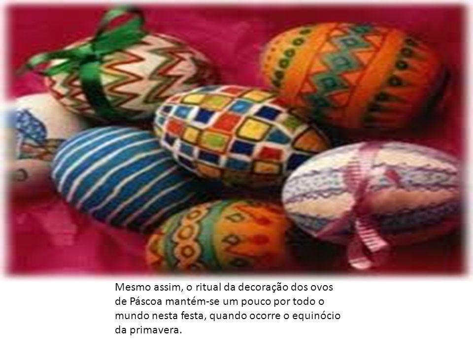 Mesmo assim, o ritual da decoração dos ovos de Páscoa mantém-se um pouco por todo o mundo nesta festa, quando ocorre o equinócio da primavera.