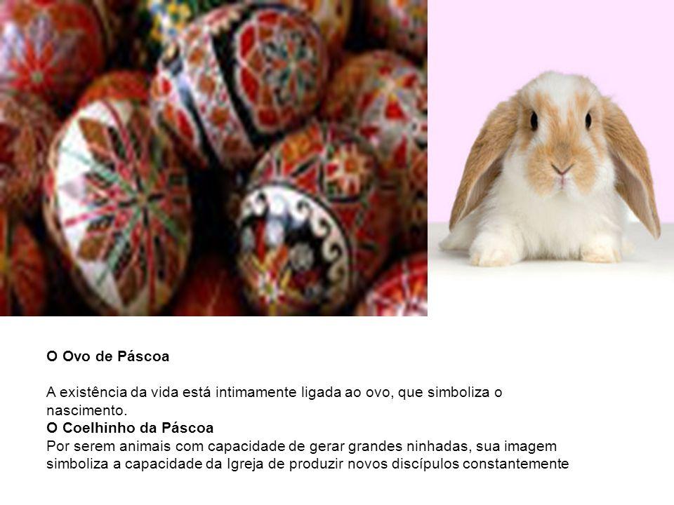 O Ovo de Páscoa A existência da vida está intimamente ligada ao ovo, que simboliza o nascimento. O Coelhinho da Páscoa.