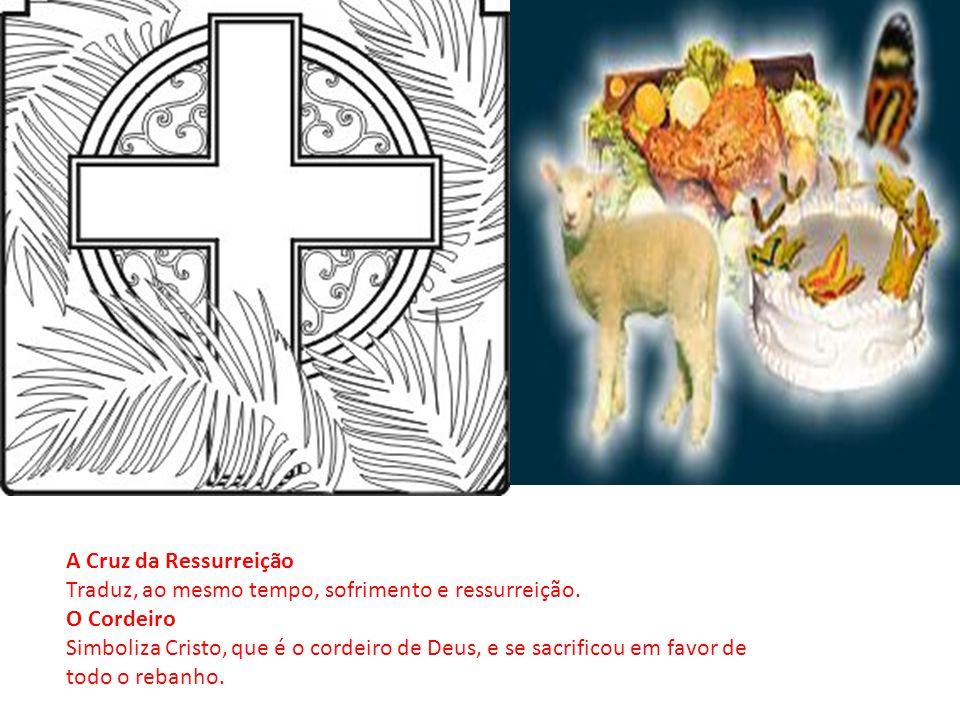 A Cruz da Ressurreição Traduz, ao mesmo tempo, sofrimento e ressurreição. O Cordeiro.
