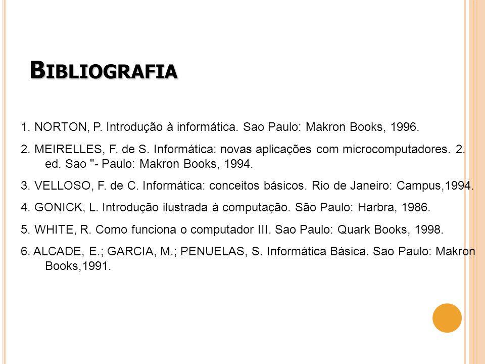 Bibliografia 1. NORTON, P. Introdução à informática. Sao Paulo: Makron Books, 1996.