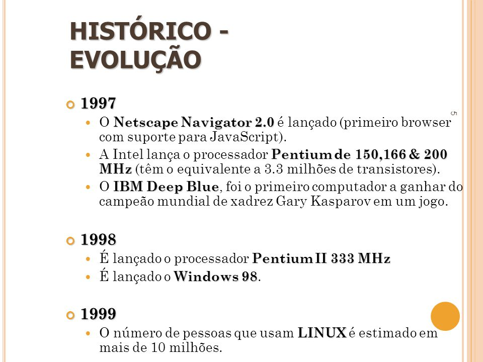 HISTÓRICO - EVOLUÇÃO 1997. O Netscape Navigator 2.0 é lançado (primeiro browser com suporte para JavaScript).
