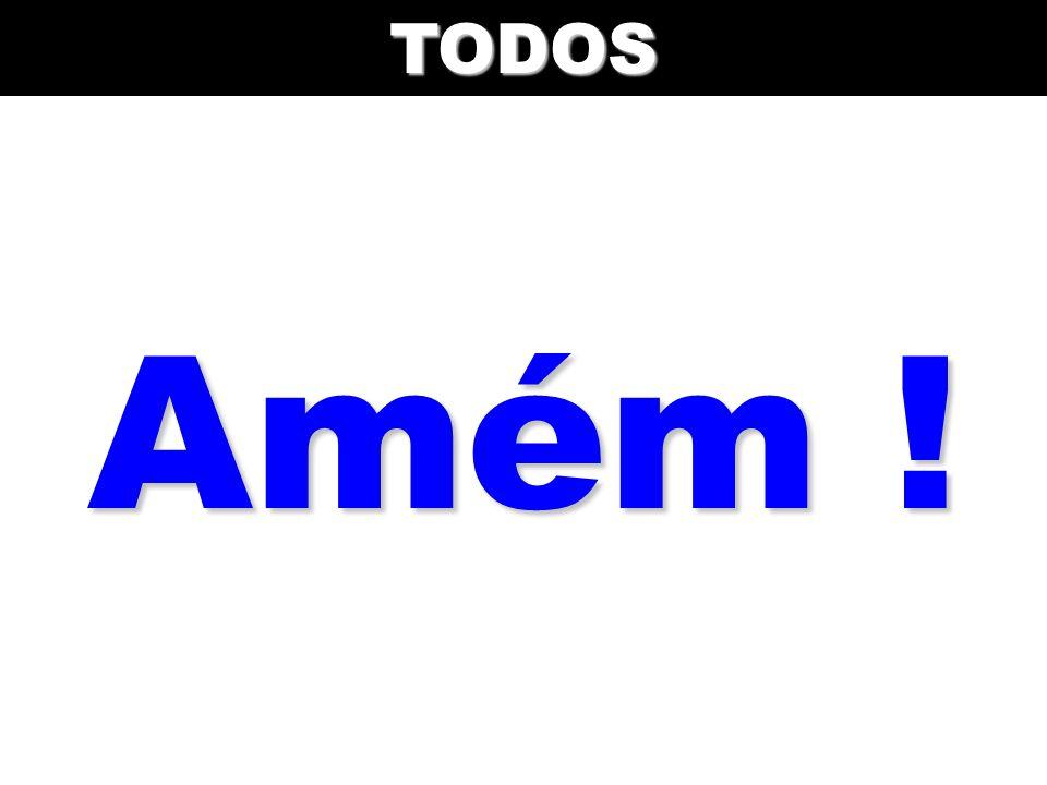 TODOS Amém !