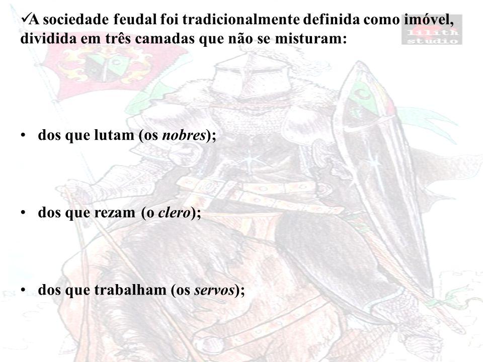 A sociedade feudal foi tradicionalmente definida como imóvel, dividida em três camadas que não se misturam: