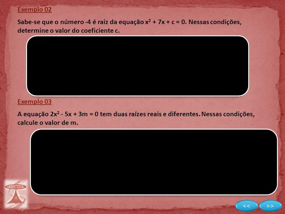Exemplo 02 Sabe-se que o número -4 é raiz da equação x2 + 7x + c = 0. Nessas condições, determine o valor do coeficiente c.