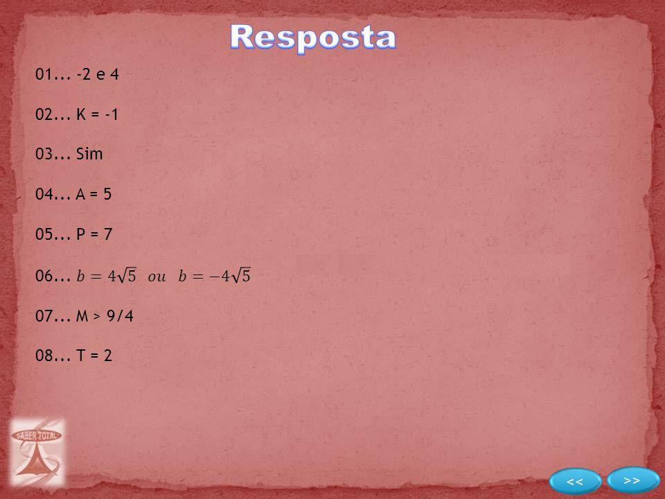 Resposta 01... -2 e 4 02... K = -1 03... Sim 04... A = 5 05... P = 7