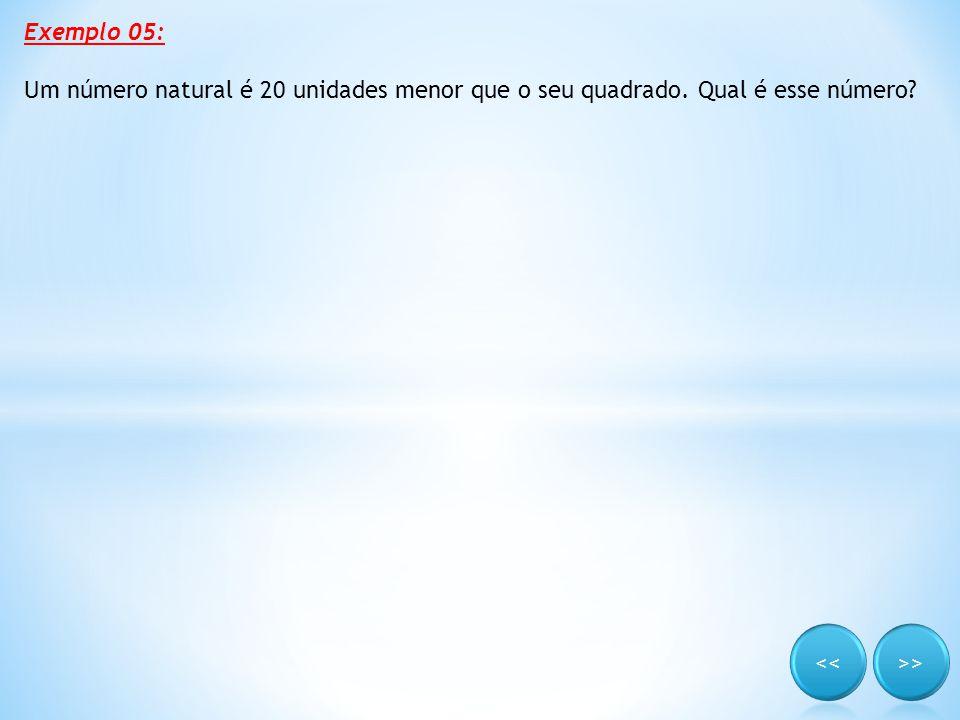 Exemplo 05: Um número natural é 20 unidades menor que o seu quadrado. Qual é esse número << >>