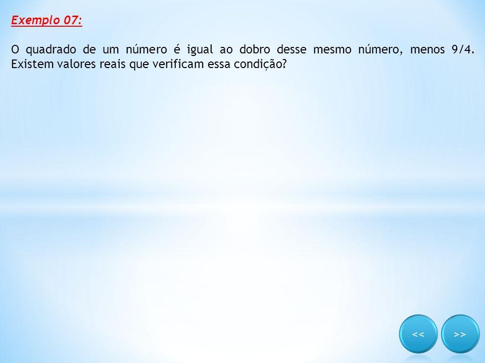 Exemplo 07: O quadrado de um número é igual ao dobro desse mesmo número, menos 9/4. Existem valores reais que verificam essa condição
