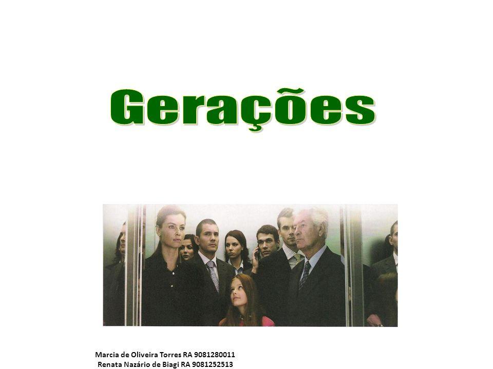 Gerações Marcia de Oliveira Torres RA 9081280011 Renata Nazário de Biagi RA 9081252513 12