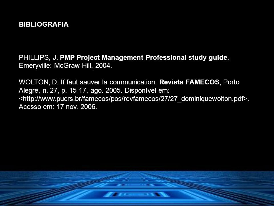 BIBLIOGRAFIA PHILLIPS, J. PMP Project Management Professional study guide. Emeryville: McGraw-Hill, 2004.