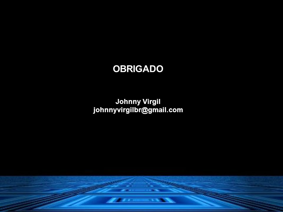 OBRIGADO Johnny Virgil johnnyvirgilbr@gmail.com