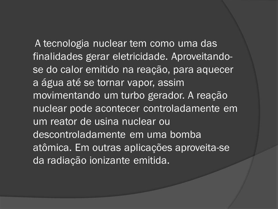 A tecnologia nuclear tem como uma das finalidades gerar eletricidade