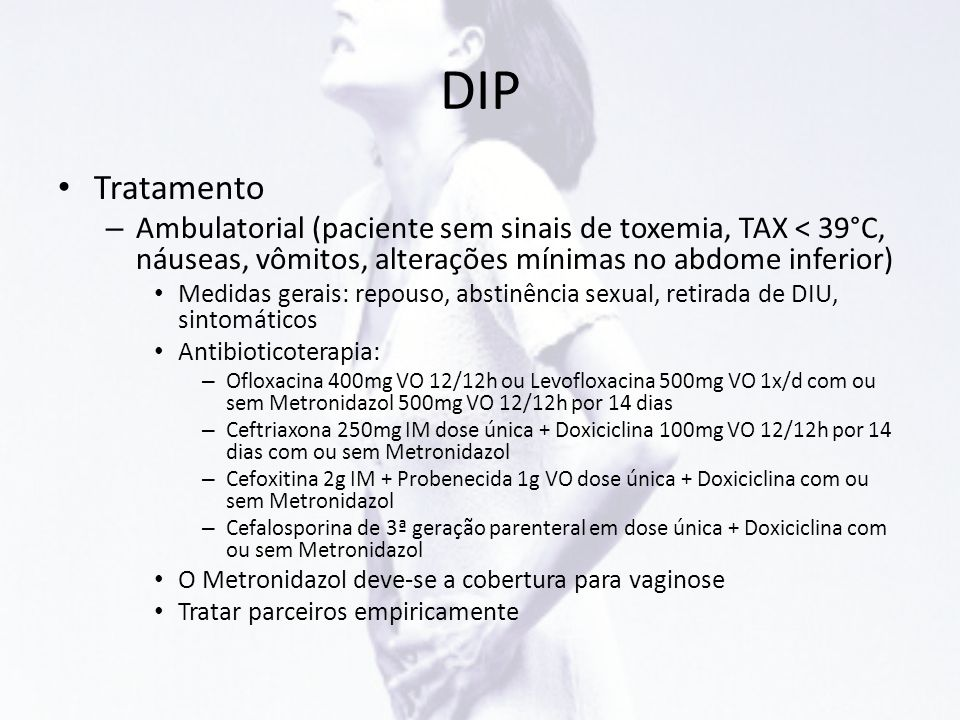 DIP Tratamento. Ambulatorial (paciente sem sinais de toxemia, TAX < 39°C, náuseas, vômitos, alterações mínimas no abdome inferior)