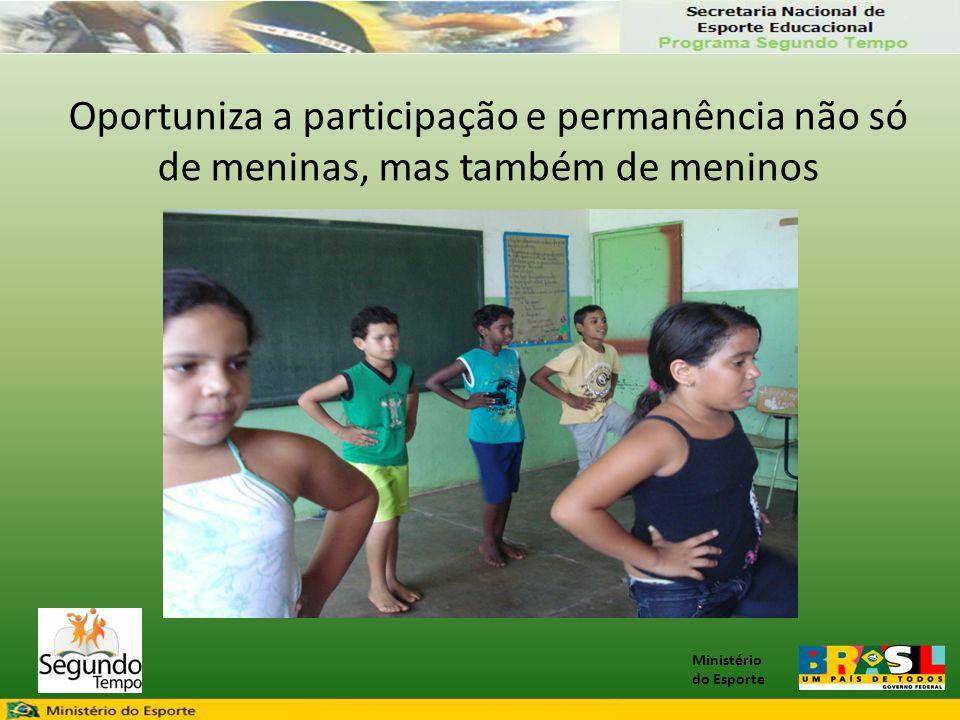 Oportuniza a participação e permanência não só de meninas, mas também de meninos