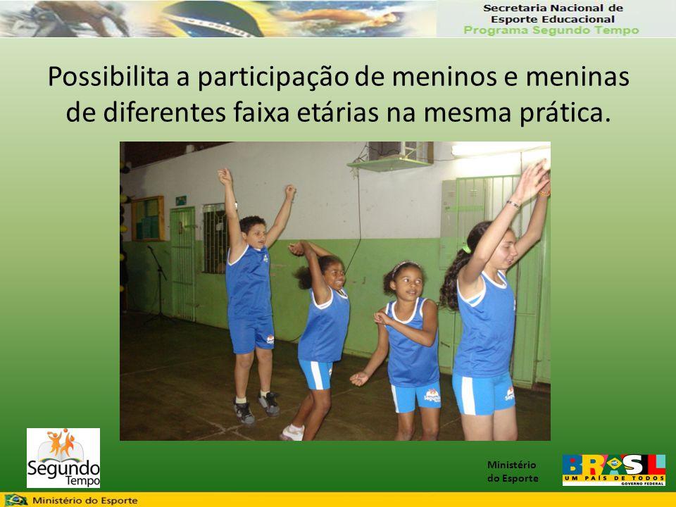 Possibilita a participação de meninos e meninas de diferentes faixa etárias na mesma prática.